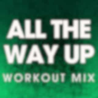 All the Way Up - Single (Workout Mix)