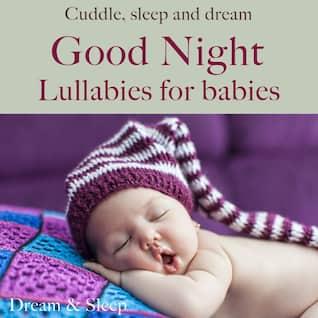 Good night: Lullabies for babies (Cuddle, sleep, and dream)