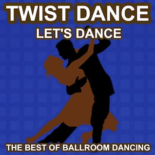 Twist Dance - Let's Dance - The Best of Ballroon Dancing and Lounge Music