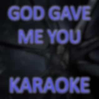 God gave me you (In the style of Blake Shelton) (Karaoke)