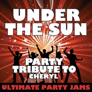 Under the Sun (Party Tribute to Cheryl)