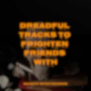 Dreadful Tracks to Frighten Friends With