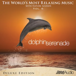 The World's Most Relaxing Music with Nature Sounds, Vol.4: Dolphin Serenade (Deluxe Edition)
