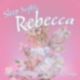 Sleep Softly Rebecca - Lullabies and Sleepy Songs