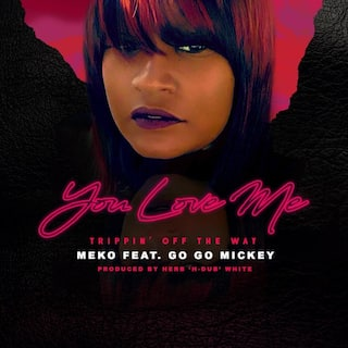 You Love Me (Trippin' off the Way) [feat. Go Go Mickey]