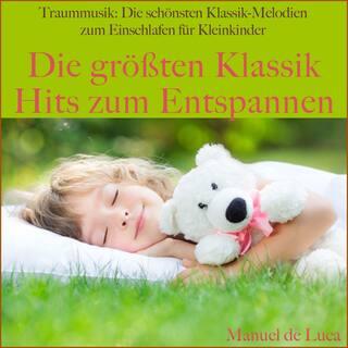 Traummusik: Die schönsten Klassik-Melodien zum Einschlafen für Kleinkinder (Die größten klassik hits zum entspannen)