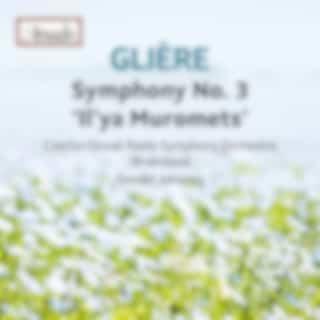 "Glière: Symphony No. 3 in B Minor, Op. 42 ""Ilya Muromets"""