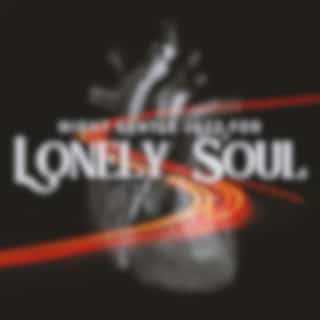 Night Gentle Jazz for Lonely Soul – Easy Listening Jazz, Deep Relaxation and Rest