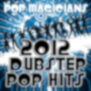 2012 Dubstep Pop Hits (Dubstep Remix)