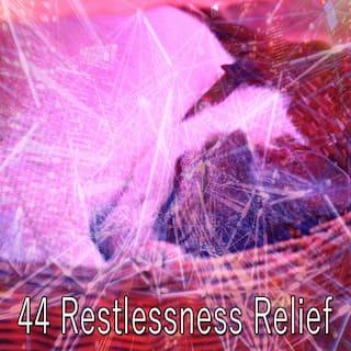 44 Restlessness Relief