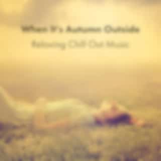 When It's Autumn Outside: Relaxing Chill Out Music