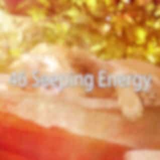 46 Seeping Energy