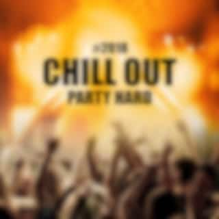 #2018 Chill Out Party Hard
