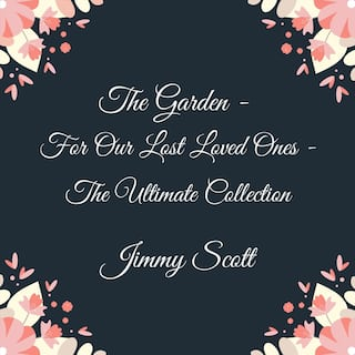 The Garden: For Our Lost Loved Ones (The Ultimate Collection)
