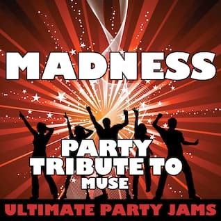 Madness (Party Tribute to Muse)