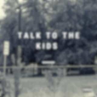 Talk to the kids