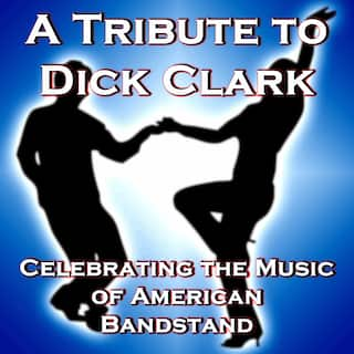 A Tribute to Dick Clark: Celebrating the Music of American Bandstand