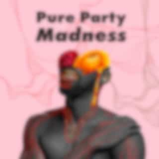 Pure Party Madness - Compilation of the Best Party Music Straight from Tropical Ibiza