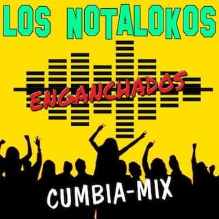 Enganchados los Nota Lokos (Cumbia Mix)