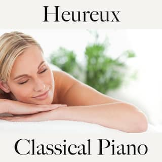 Heureux: classical piano - la meilleure musique pour la relaxation