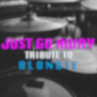 Just Go Away Tribute To Blondie
