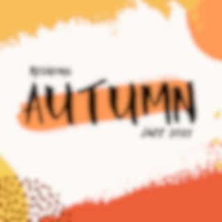 Relaxing Autumn Jazz 2021: Chill at Home with Warm Blanket and Coffee, Autumn Vibes