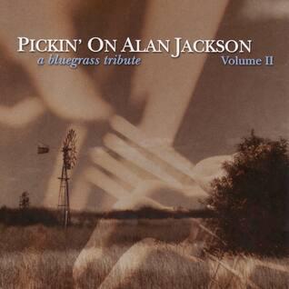 Pickin' On Alan Jackson: A Bluegrass Tribute Volume II