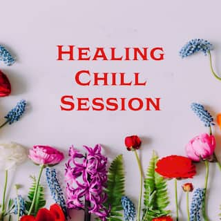 Healing Chill Session – Music to Calm Down Anxiety Stress Relief