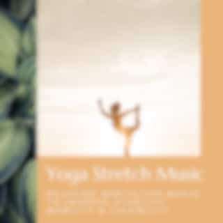 Yoga Stretch Music: Relaxing Meditation Music to Improve Stability, Mobility & Flexibility