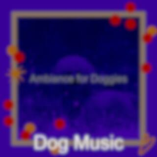 Ambiance for Doggies