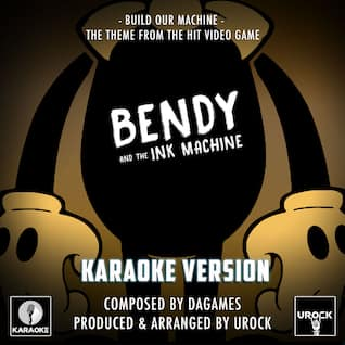 """Build Our Machine (From """"Bendy And The Ink Machine"""") (Karaoke Version)"""
