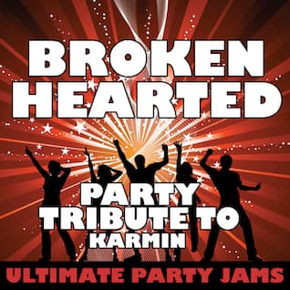 Brokenhearted (Party Tribute to Karmin)