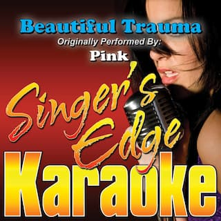 Beautiful Trauma (Originally Performed by Pink) [Karaoke Version]