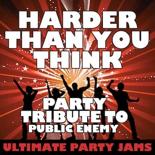 Harder Than You Think (Party Tribute to Public Enemy)