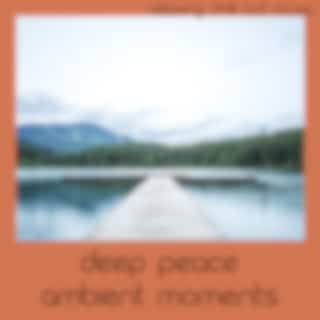 Deep Peace Ambient Moments