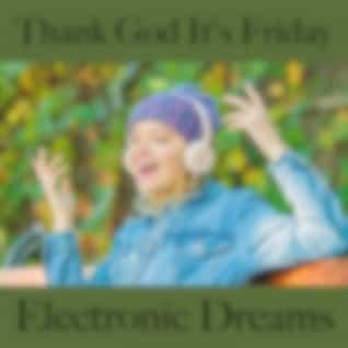 Thank God It's Friday: Electronic Dreams - Die Beste Musik Zum Entspannen
