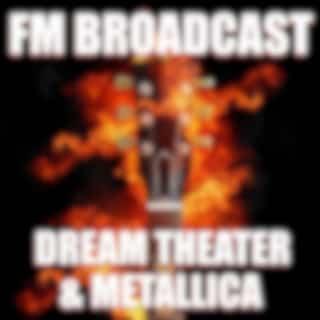 FM Broadcast Dream Theater & Metallica (Live)