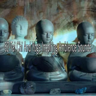62 Tai Chi and Yoga Inspiring Ambience Sounds