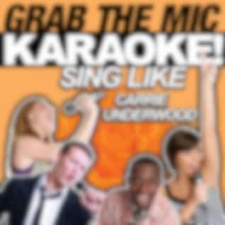 Grab the Mic Karaoke! Sing Like Carrie Underwood