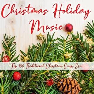Christmas holiday music (Top 100 traditional Christmas songs ever)