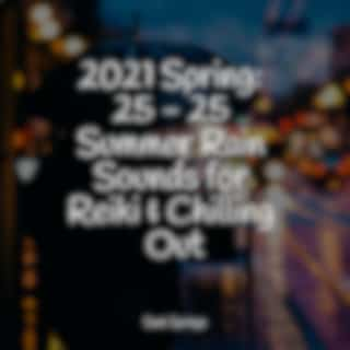 2021 Spring: 25 - 25 Summer Rain Sounds for Reiki & Chilling Out