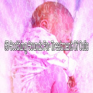 65 Soothing Sounds for Treatment of Colic