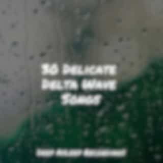 30 Delicate Delta Wave Songs