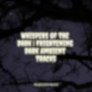 Whispers of the Dark | Frightening Dark Ambient Tracks