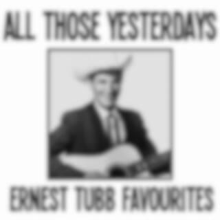 All Those Yesterdays Ernest Tubb Favourites