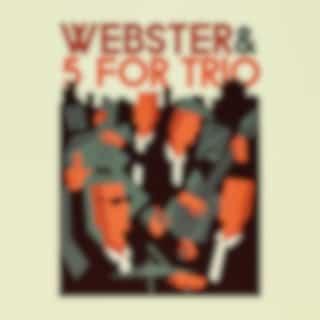 Webster & 5 For Trio