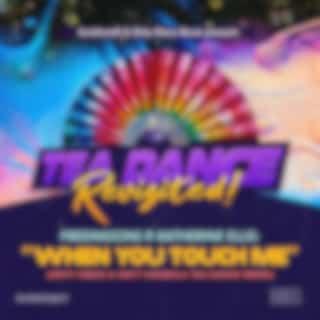 When You Touch Me (Tea Dance Classic Remixes)
