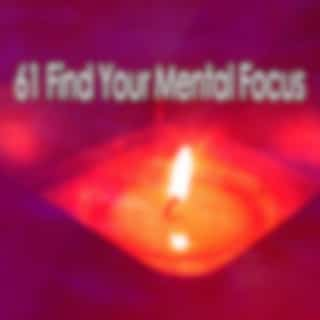 61 Find Your Mental Focus