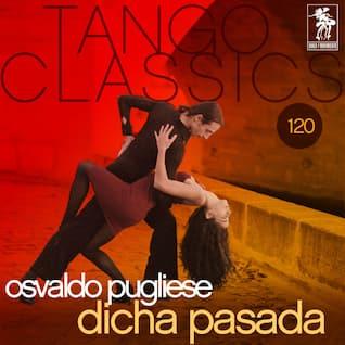 Tango Classics 120: Dicha pasada