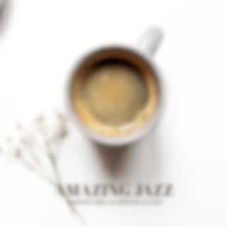 Amazing Jazz - Morning Relaxation in a Cafe, Music for a Perfect Start to the Day